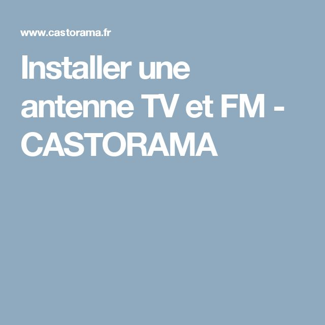 Installer une antenne TV et FM - CASTORAMA