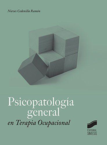 Psicopatología general en terapia ocupacional / Nieves      Cedenilla Ramón.-- Madrid : Síntesis, 2016. http://absysnetweb.bbtk.ull.es/cgi-bin/abnetopac01?TITN=552513