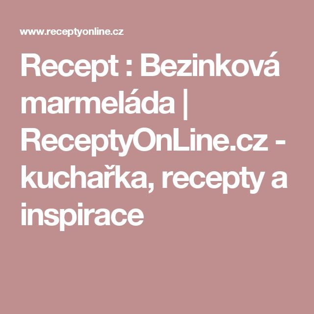 Recept : Bezinková marmeláda | ReceptyOnLine.cz - kuchařka, recepty a inspirace