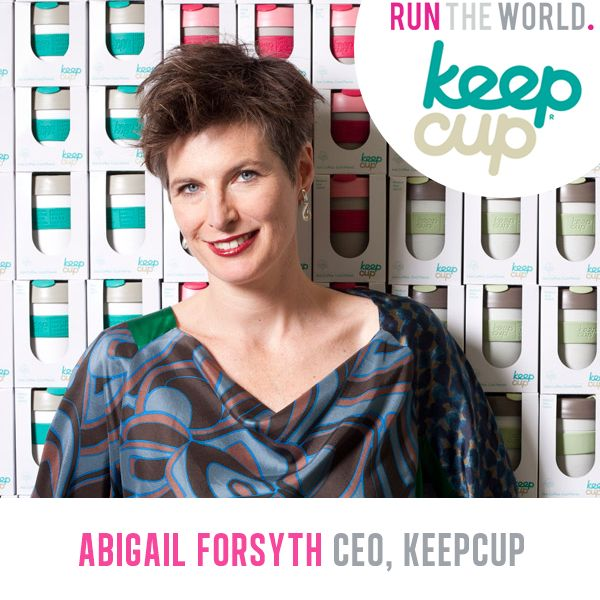 Run The World Female Entrepreneur Conference - Oct 25 2014 Melbourne Australia.   Abigail Forsyth, CEO of KeepCup  www.keepcup.com  www.runtheworld.com.au