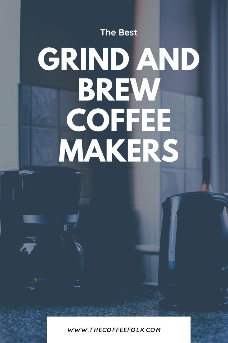 The Best Grind And Brew Coffee Makers in 2020 | Coffee ...