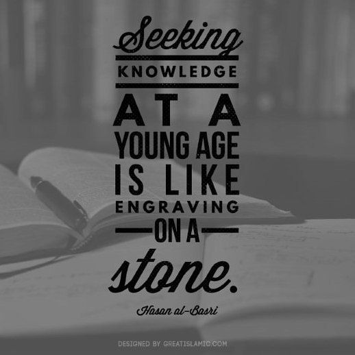 Seeking knowledge at an Young age is like engraving on a stone.   Hasan al-Basri #islamicquotesandpictures #islamicquotes #hasan #knowledge #muslimquotes #islam