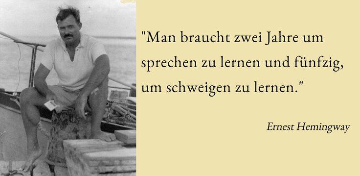 """""""Man braucht zwei Jahre um sprechen zu lernen und fünfzig, um #schweigen zu lernen."""" Ernest #Hemingway"""