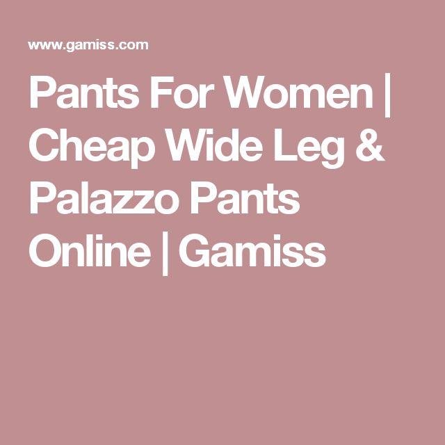 Pants For Women | Cheap Wide Leg & Palazzo Pants Online | Gamiss