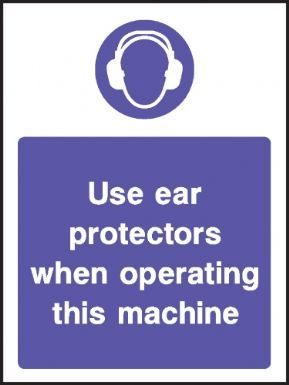Use ear protectors when operating this machine warning sign