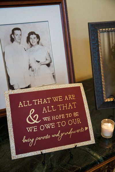 "Burgundy + gold wedding reception sign idea - ""All that we are & hope to be we owe  to our parents and grandparents {Michele Ashley Photography}"