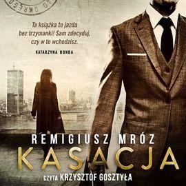 Audiobook Kasacja  - autor Remigiusz Mróz   - czyta Krzysztof Gosztyła