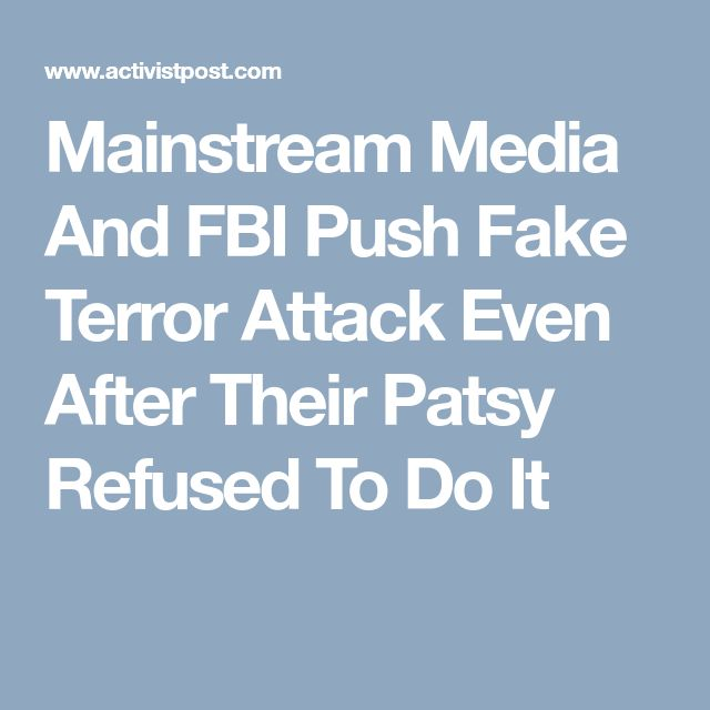 Mainstream Media And FBI Push Fake Terror Attack Even After Their Patsy Refused To Do It