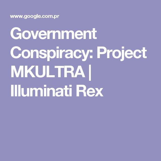 Government Conspiracy: Project MKULTRA | Illuminati Rex