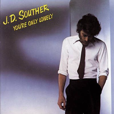 You're Only Lonely - J.D. Souther