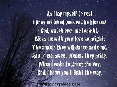 Amazing prayer before going to bed. This is saying that it's time to rest. Also letting God know to watch over you while you sleep even though he is always watching.