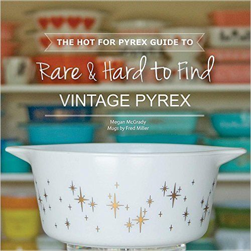 The Hot for Pyrex Guide to Rare and Hard to Find Vintage Pyrex: Megan McGrady…