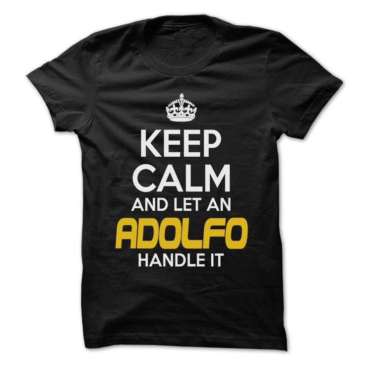 Keep Calm And Let ᗚ ... ADOLFO Handle It • - Awesome Keep Calm Shirt !If you are ADOLFO or loves one. Then this shirt is for you. Cheers !!!Keep Calm, cool ADOLFO shirt, cute ADOLFO shirt, awesome ADOLFO shirt, great ADOLFO shirt, team ADOLFO shirt, ADOLFO mom shirt, ADOLFO dady shirt, ADO