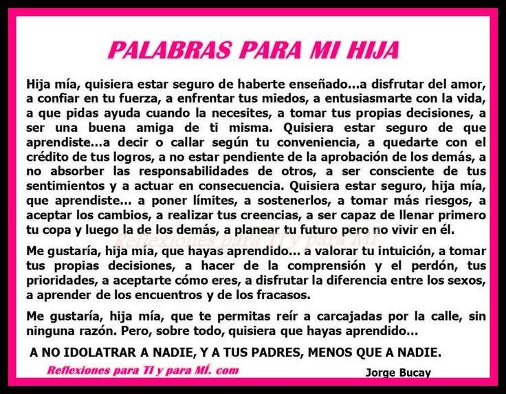 Reflexiones para TI y para MÍ: * PALABRAS PARA MI HIJA (Poema Jorge Bucay)