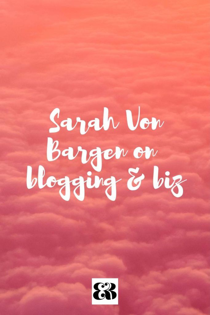 Learn Sarah Von Bargen's top tips for bloggers & entrepreneurs, and how you can stand out online.