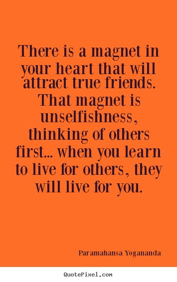 Create custom photo quotes about friendship - There is a magnet in your heart that will attract true friends...
