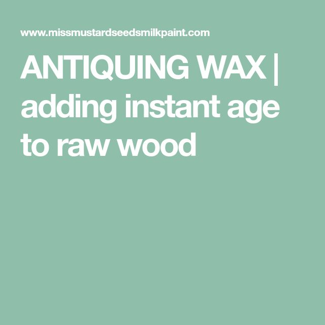 ANTIQUING WAX   adding instant age to raw wood