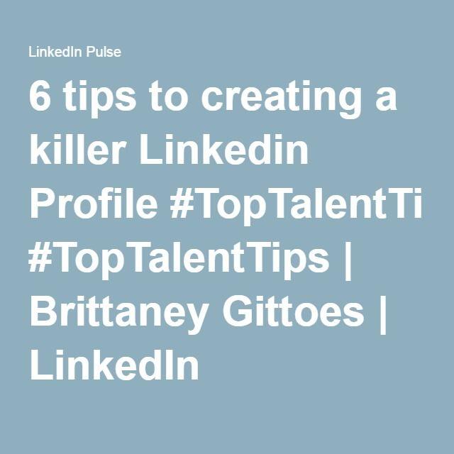 6 tips to creating a killer Linkedin Profile #TopTalentTips   Brittaney Gittoes   LinkedIn