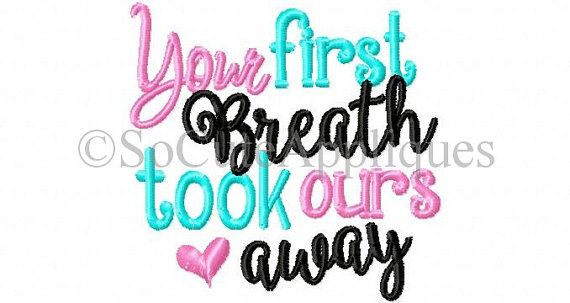 Embroidery design 4x4, Your first breath took ours away, socuteappliques, new baby embroidery, embroidery sayings, baby girl embroidery, OTT