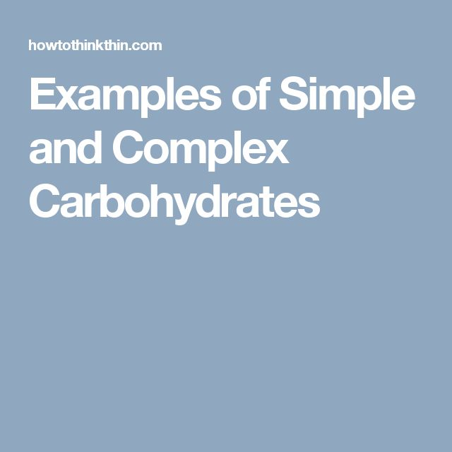 Examples of Simple and Complex Carbohydrates