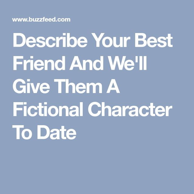 Describe Your Best Friend And We'll Give Them A Fictional Character To Date