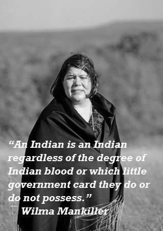 ۞ Wilma Pearl Mankiller, 1945–2010, was the first female chief of the Cherokee Nation. She served as principal chief for ten years from 1985 to 1995. Mankiller's administration founded the Cherokee Nation Community Development Department and saw a population increase of Cherokee Nation citizens from 55,000 to 156,000. The family surname, Mankiller, refers to a traditional Cherokee military rank; it is Asgaya-dihi in the Cherokee language.