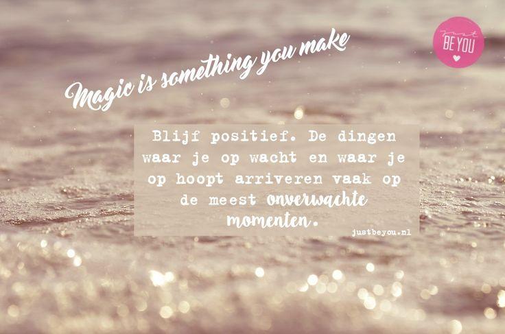De dingen waar je op wacht en waar je op hoopt arriveren vaak op de meest onverwachte momenten. Blijf positief.