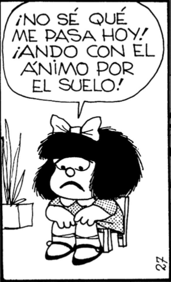 Ánimo por el suelo. Mafalda.