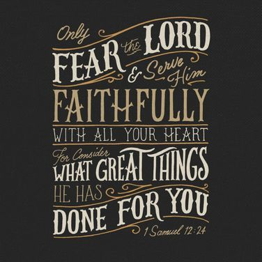 thelordismylightandmysalvation: 1 Samuel 12:24 Amen.