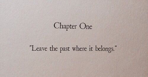 Chapter One:  Leave the past where it belongs.