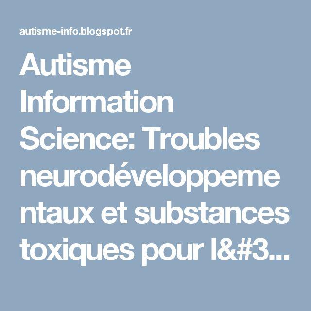 Autisme Information Science: Troubles neurodéveloppementaux et substances toxiques pour l'environnement: l'épigénétique comme mécanisme sous-jacent