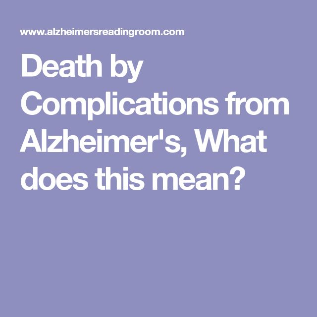 Death by Complications from Alzheimer's, What does this mean?