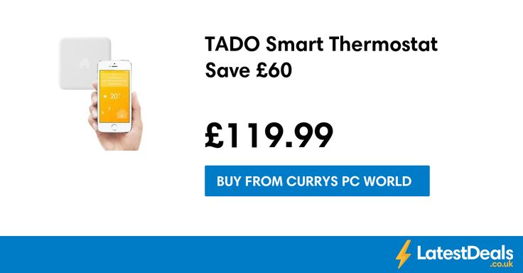 TADO Smart Thermostat Save £60, £119.99 at Currys PC World
