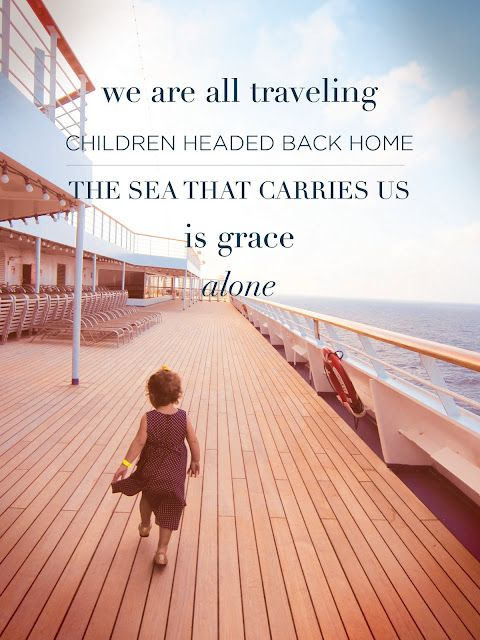 we are all traveling...: Bookmarks, Religious Quotes, Grace Alone, Beautiful Words, God Quotes Alone, Travel Children, God Grace, Birds, The Sea