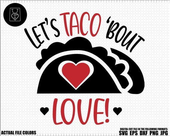 Lets Taco Bout Love Svg Valentine Taco Svg Single Taken Tacos Svg Single Valentines Svg Funny Valentine Svg Sarcastic Valentines Svg In 2020 Valentines Svg Valentines For Singles Free Valentine Svg Files