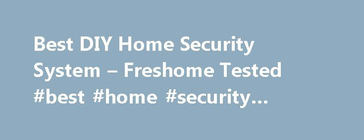 Best DIY Home Security System – Freshome Tested #best #home #security #alarms http://iowa.nef2.com/best-diy-home-security-system-freshome-tested-best-home-security-alarms/  The 5 Best DIY Home Security Systems Well said. Security is necessary for all human and their assets and do you need a CCTV camera for your security. These are all great ways to keep the home safe, but I think there is one more relatively cheap way to keep people out. Security doors have gotten more and more stylish these…