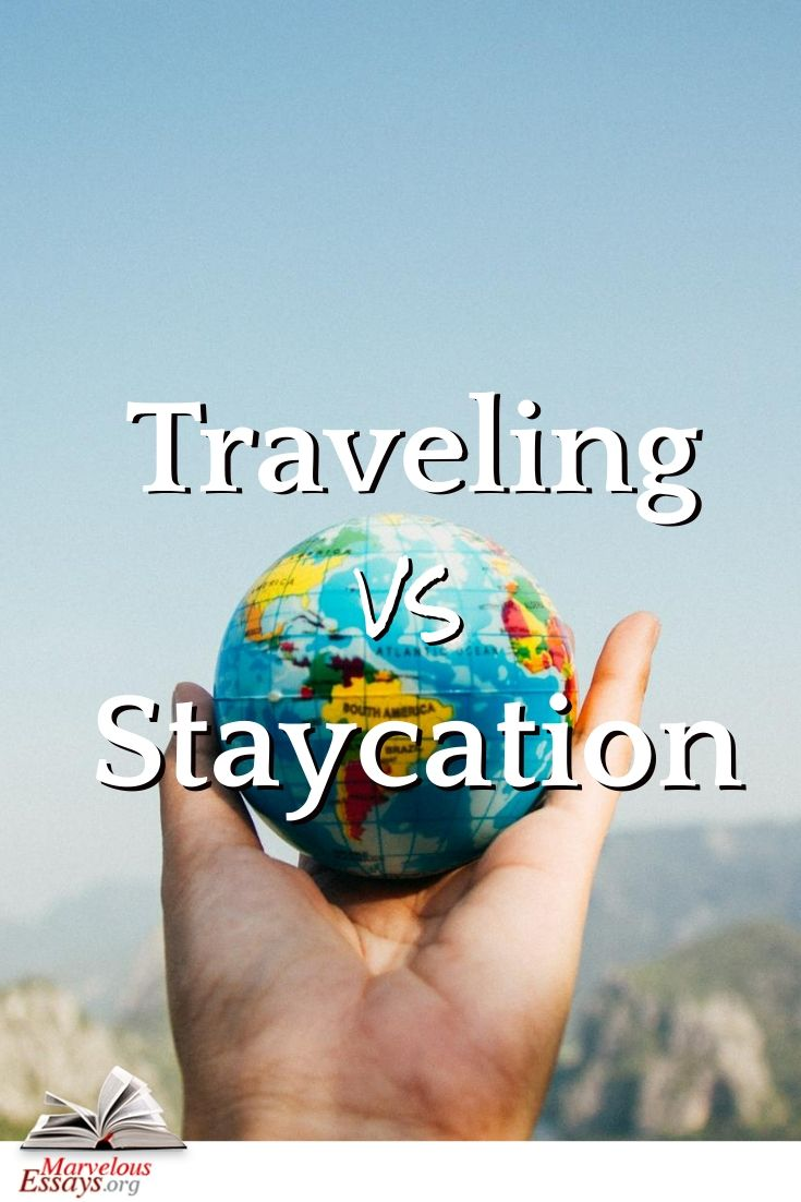 Traveling Vs Staycation Marvelous Essays Blog Staycation Essay About Life Essay