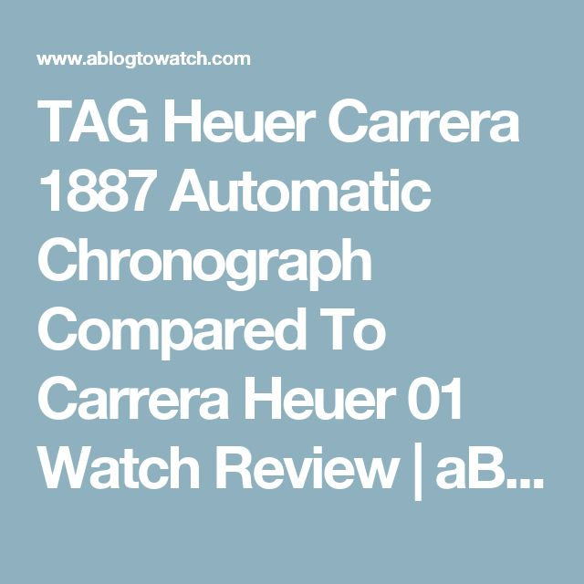 TAG Heuer Carrera 1887 Automatic Chronograph Compared To Carrera Heuer 01 Watch Review | aBlogtoWatch