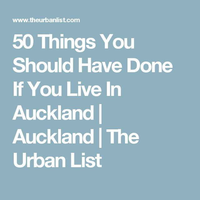 50 Things You Should Have Done If You Live In Auckland   Auckland   The Urban List