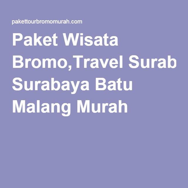 Paket Wisata Bromo,Travel Surabaya Batu Malang Murah