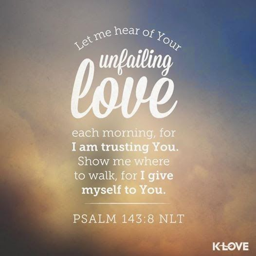 Psalms 143:8 #Bible #verse @K-LOVE Radio