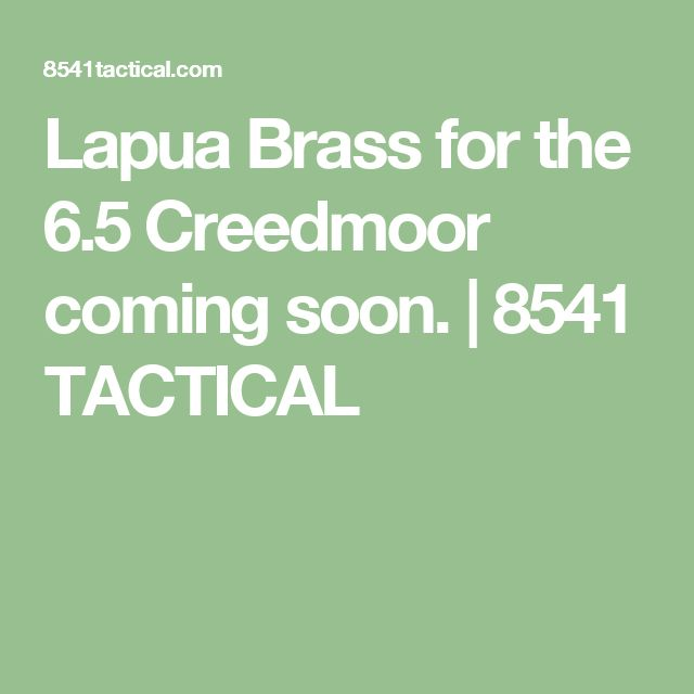 Lapua Brass for the 6.5 Creedmoor coming soon. | 8541 TACTICAL