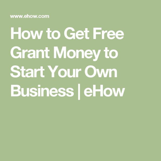 How to Get Free Grant Money to Start Your Own Business | eHow
