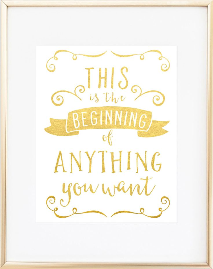 This is the beginning of anything you want. An excellent retirement gift or simple reminder that today is the first day of the rest of our life. Created with shiny reflective gold foil on a satin-fini
