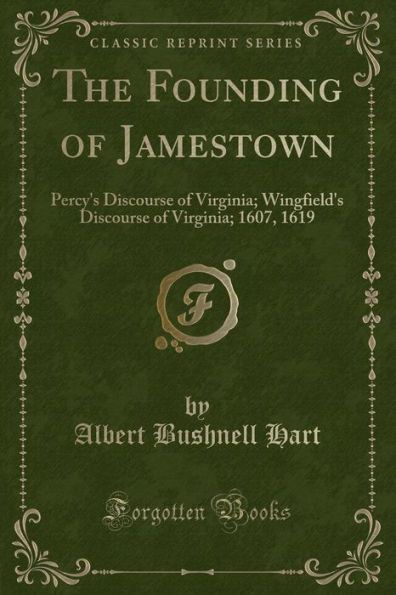 The Founding of Jamestown: Percy's Discourse of Virginia; Wingfield's Discourse of Virginia; 1607, 1