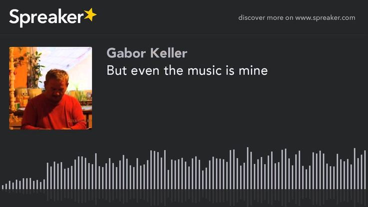 But even the music is mine (made with Spreaker)