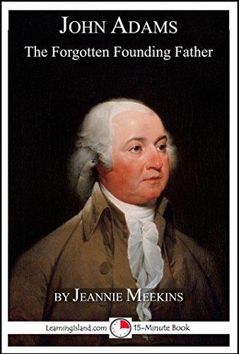 John Adams: The Forgotten Founding Father: A 15-Minute Biography (15-Minute Books Book 633) by Jeannie Meekins http://www.amazon.com/dp/B01C7UCJXG/ref=cm_sw_r_pi_dp_TqQ4wb0JP7KKY