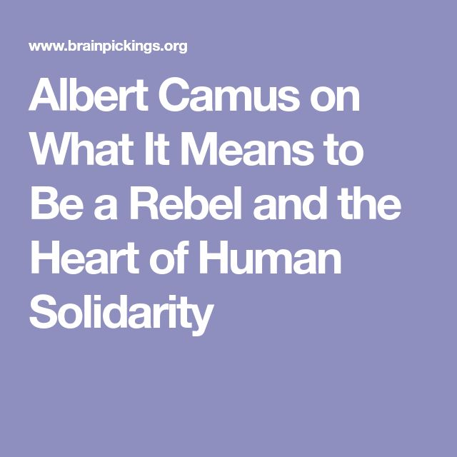 Albert Camus on What It Means to Be a Rebel and the Heart of Human Solidarity