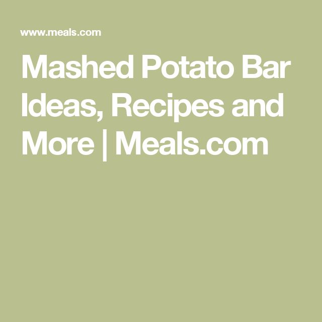 Mashed Potato Bar Ideas, Recipes and More | Meals.com