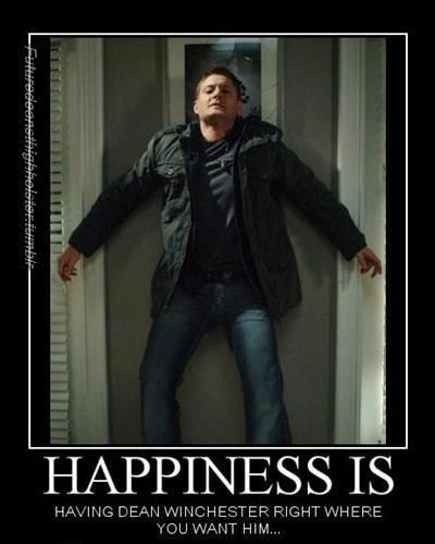 Happiness is having Dean Winchester right where you want him